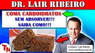 COMA CARBOIDRATOS SEM ABSORVER!!! SAIBA COMO!!! (Lair Ribeiro)