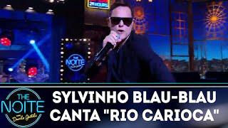Sylvinho Blau-Blau canta Rio Carioca | The Noite (06/12/18)