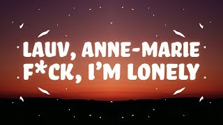Lauv   F*ck, I'm Lonely (Lyrics) With Anne Marie