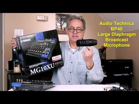 Learn The Audio Technica BP40 Microphone and The Yamaha MG10XU Mixing Console Use and Review