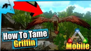 Ark Mobile| How To Tame A Griffin Solo EASY! | iOS/Android Total Beginner