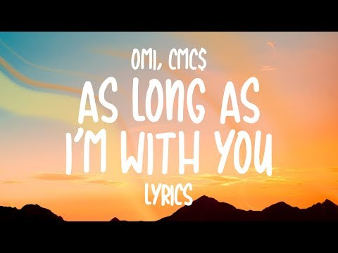 OMI & CMC$ - As Long As I'm With You (Lyrics)
