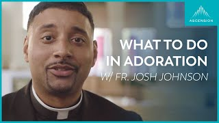 What Do We Do in Adoration?