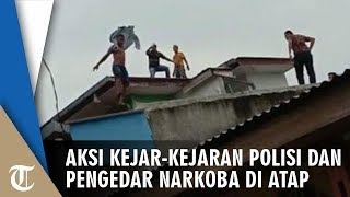 Video Aksi Kejar-kejaran Pengedar Narkoba dan Polisi di Atap Rumah, Warga Heboh Menonton
