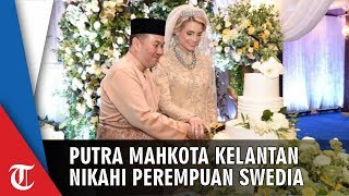 Undangan Sempat Tersebar di Medsos, Putra Mahkota Kelantan Resmi Nikahi Perempuan Swedia