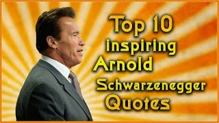 Top 10 Arnold Schwarzenegger Quotes | Inspirational Quotes