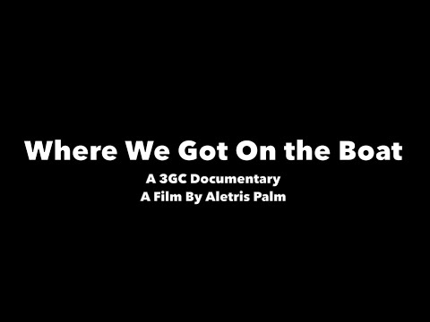 Where We Got On the Boat – A 3GC Documentary