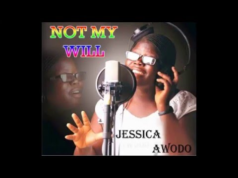 NOT MY WILL By Miss. Jessica Awodo