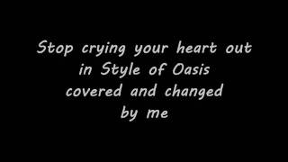 stop cryin your heart out - covered and changed by me