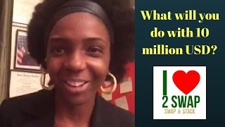 What will you do with 10 million USD?