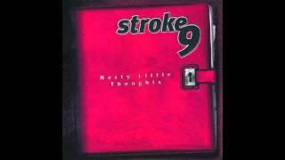 Stroke 9-Tear Me in Two