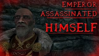 The Emperor Assassinated Himself - Skyrim Theory