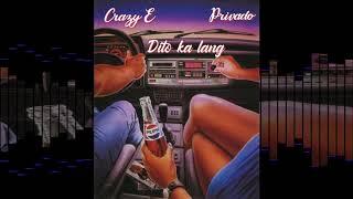 Dito ka lang - Crazy E ft, PRIVADO