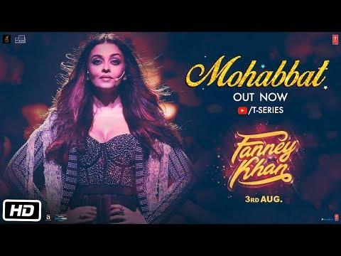 Download Mohabbat Video Song | FANNEY KHAN | Aishwarya Rai Bachchan | Sunidhi Chauhan | Tanishk Bagchi HD Mp4 3GP Video and MP3
