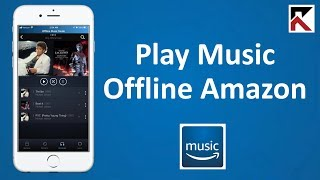 How To Play Music Offline Amazon Music