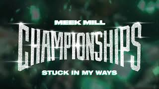 Meek Mill   Stuck In My Ways [Official Audio]