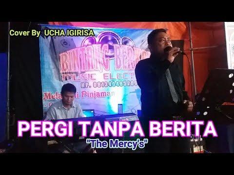 """PERGI TANPA BERITA """"The Mercy's"""" ~ Cover Live By UCHA IGIRISA & WAWAN KEY KORG PA300"""