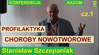 PROFILAKTYKA CHORÓB NOWOTWOROWYCH Stanisław Szczepaniak cz.1 KONFERENCJA RADOM 2019