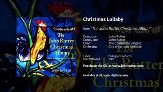 Christmas Lullaby - John Rutter, The Cambridge Singers, City of London Sinfonia