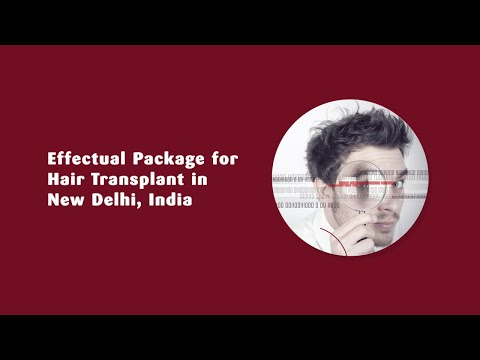 Effectual Package for Hair Transplant in New Delhi, India
