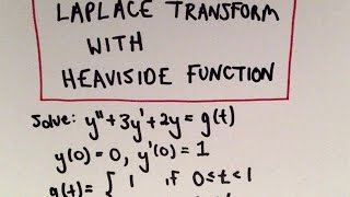 Differential Equation Using Laplace Transform + Heaviside Func...