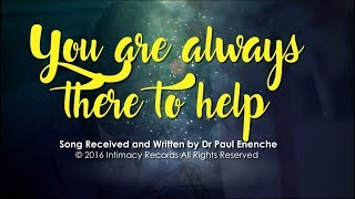 YOU ARE ALWAYS THERE TO HELP   Dr Paul Enenche