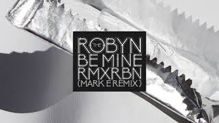 Be Mine (Mark E Remix) - Robyn (Video)