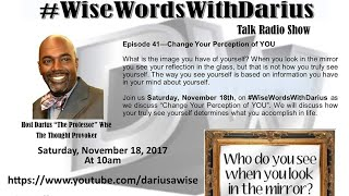 #WiseWordsWithDarius EP 41 - Change Your Perspective Of You