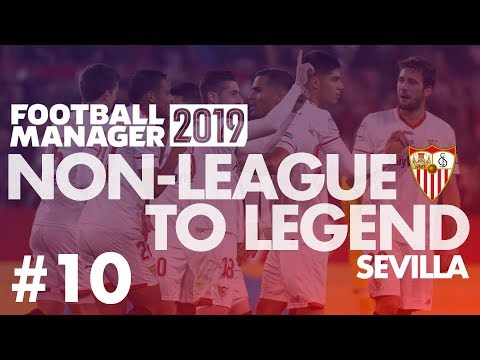 Non-League to Legend FM19 | SEVILLA | Part 10 | YOUTH | Football Manager 2019