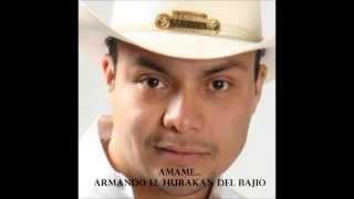 Amame (Audio) - Armando El Hurakan del Bajio (Video)