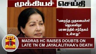 BREAKING  Madras HC Raises Doubts On Late Tamil Nadu CM Jayalalithaas Death  Thanthi TV