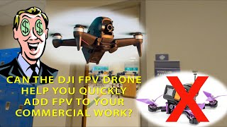 Can the DJI FPV Drone help you commercially in ways a traditional FPV drone can't?