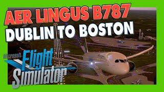 LOCKDOWN ESCAPE MSFS 2020 #6 | ☘ Aer Lingus B787 Dreamliner | Dublin to Boston