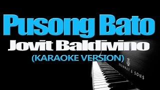 PUSONG BATO - Jovit Baldivino (KARAOKE VERSION)