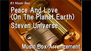 Peace And Love (On The Planet Earth)/Steven Universe [Music Box]