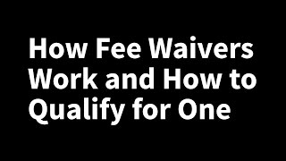 How fee waivers work and how to qualify