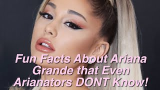 Fun Facts About Ariana Grande That Even Arianators DONT Know!!!