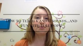 How to Teach k and g Sounds...and Fun with Lollipops!