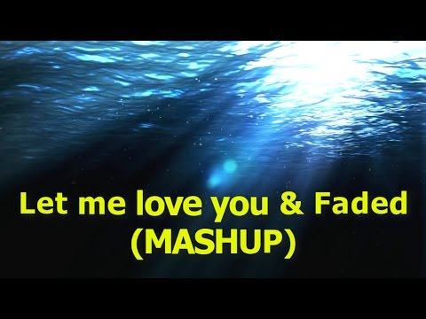 Let Me Love You & Faded - LYRICS ( MASHUP COVER ) Alan Walker - Dj Snake - Justin Bieber