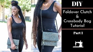 DIY Foldover Clutch And Crossbody Bag Tutorial Part 1