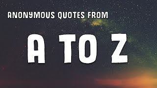 MY A TO Z VIDEO USING ANONYMOUS QUOTES - A GREAT NEW VIDEO!!!