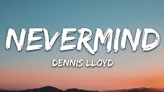 Dennis Lloyd   NEVERMIND (Lyrics)