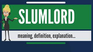 What is SLUMLORD? What does SLUMLORD mean? SLUMLORD meaning, definition & explanation