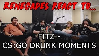 Renegades React to... FITZ - CS:GO DRUNK MOMENTS