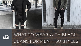 What To Wear With Black Jeans For Men - 50 Styles