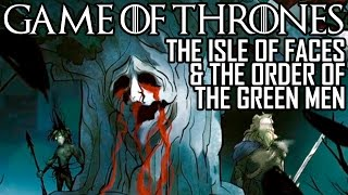 [Game of Thrones] The Isle of Faces & The Order of the Green Men | Children of the Forest