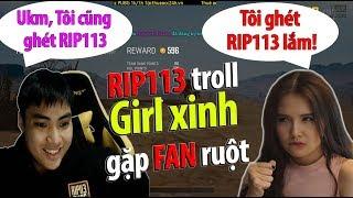 Troll Girl Xinh PUBG l Gặp FAN cứng RIP113 fake và bạn nữ ghét RIP113