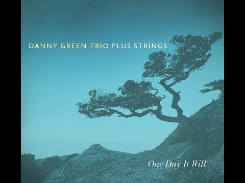 Danny Green Trio Plus Strings - One Day It Will   EPK online metal music video by DANNY GREEN