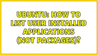 Ubuntu: How to list user installed applications (not packages)?