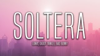 Lunay, Daddy Yankee, Bad Bunny - Soltera Remix (Lyrics / Letra)